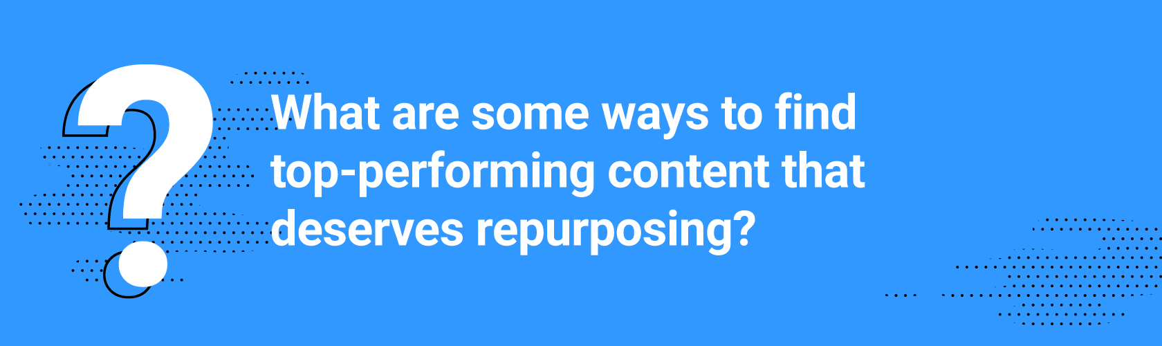What are some ways to find top-performing content that deserves repurposing?