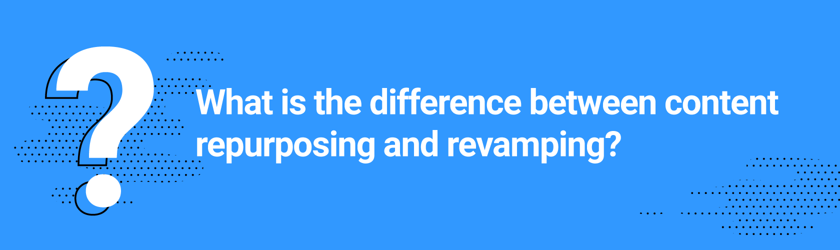 What is the difference between content repurposing and revamping?