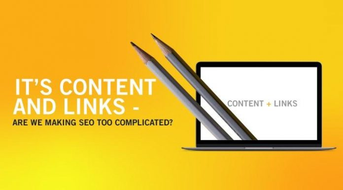 It's Content and It's Links – Are We Making SEO Too Complicated?