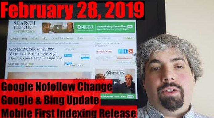Google Nofollow Change, Google & Bing Updates, Mobile-First Indexing Push & More