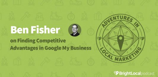 Ben Fisher on Finding Competitive Advantages in Google My Business
