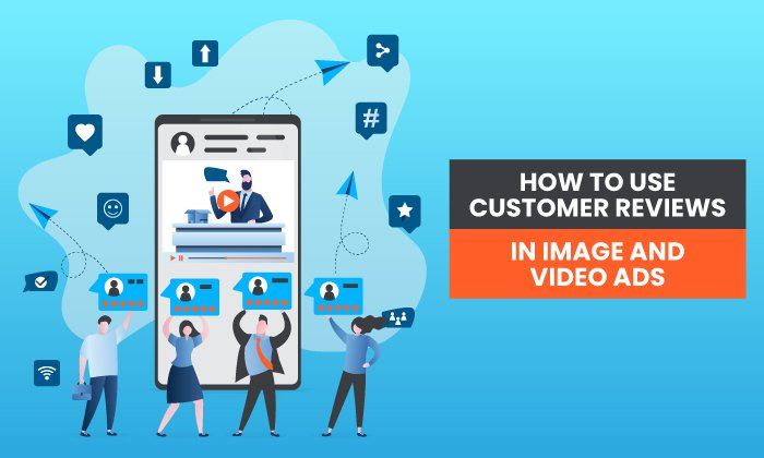 How to Use Customer Reviews in Image and Video Ads